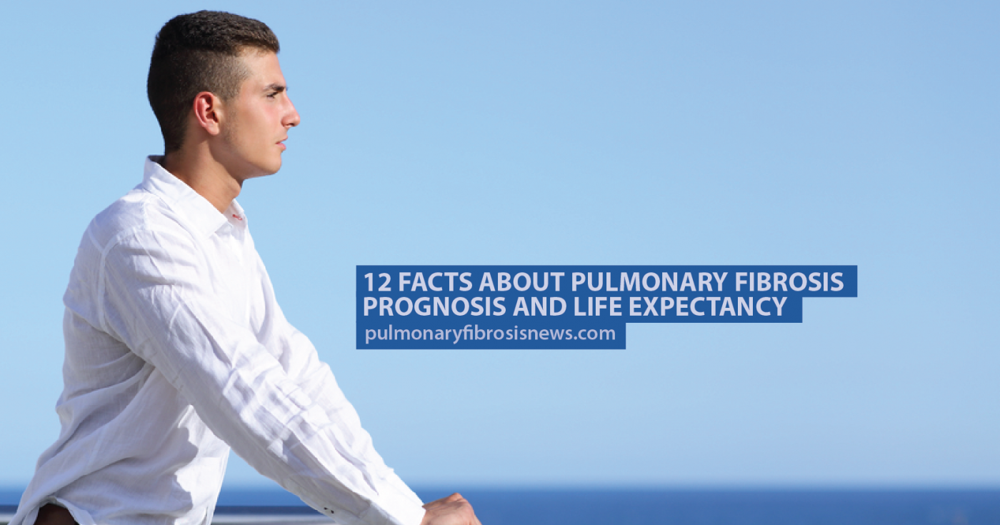 12 Facts About Pulmonary Fibrosis Prognosis and Life