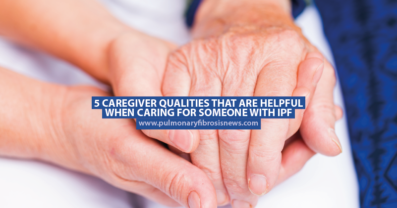 5 Caregiver Qualities That Are Helpful When Caring for Someone With IPF